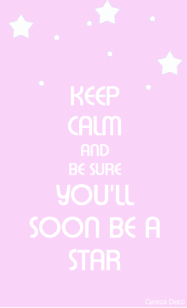 @KEEP CALM AND BE SURE YOU'LL SOON BE A STAR