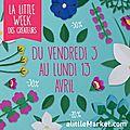 Little week des créateurs du 3 au 13 avril ... à découvrir !!!
