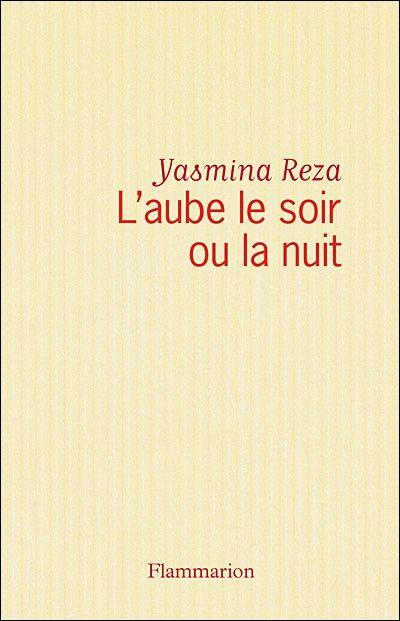 L'aube le soir ou la nuit de Yasmina Reza