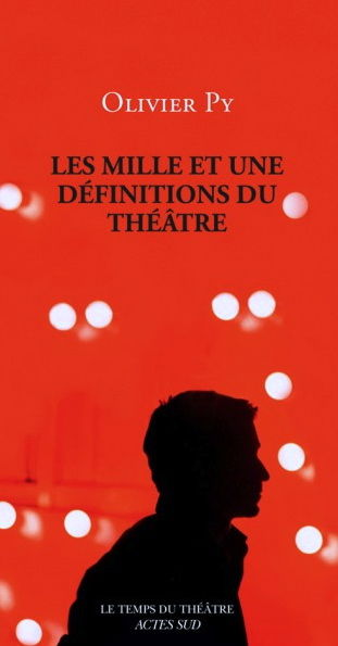 Olivier Py - Les mille et une de´finitions du the´a^tre