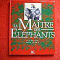 Le maître des éléphants. christian maucler. magnard 1995
