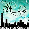 Moi musulman, quelles sont mes réponses relatives au jeûne de ramadan ?