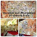 Invisible aux courgettes et chèvre frais