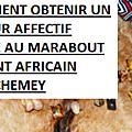 Comment obtenir un retour affectif grace au marabout voyant africain kantchemey: obtenir un retour affectif