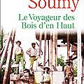 Le voyageur des bois d'en haut - jean-guy soumy - rentree litteraire 2019 - en librairie demain 5 septembre !