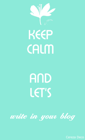 @KEEP CALM AND let's write in ur blog