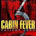 Cabin fever 3 : patient zero (les infectés sont au panthéon de la chaîne alimentaire)