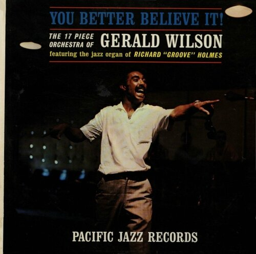 Gerald Wilson Orchestra - 1961 - You Better Believe It! (Pacific Jazz)