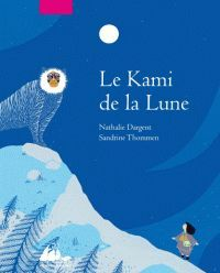 le_kami_de_la_lune_nathalie_dargent_sandrine_thommen_9782809702835