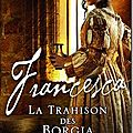 Francesca, la trahison des borgia - sara poole