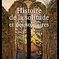 Histoire de la solitude et des solitaires - georges minois - editions fayard