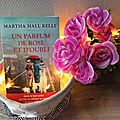 Un parfum de rose et d'oubli - martha hall kelly
