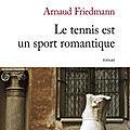 Le tennis est un sport romantique - arnaud friedmann