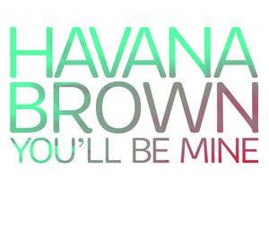 HAVANA BROWN you'll be mine copie