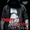 Fight for love tome 6 : legend de katy evans