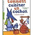 ~ comment cuisiner un cochon, emmanuelle cabrol & laurent richard