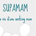 Le supaworld d'une supamam qui travaille !