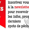 Nouveau : infos, promos, spots de pêche...