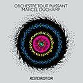 Orchestre tout puissant marcel duchamp – rotorotor (2014)