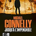 Jusqu'à l'impensable, de michael connelly