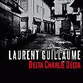 Delta charlie delta de laurent guillaume