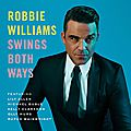 Swings both ways, le nouvel album de robbie williams !
