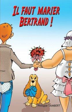 Il faut marier Bertrand ! Philippe Saimbert-Liliba